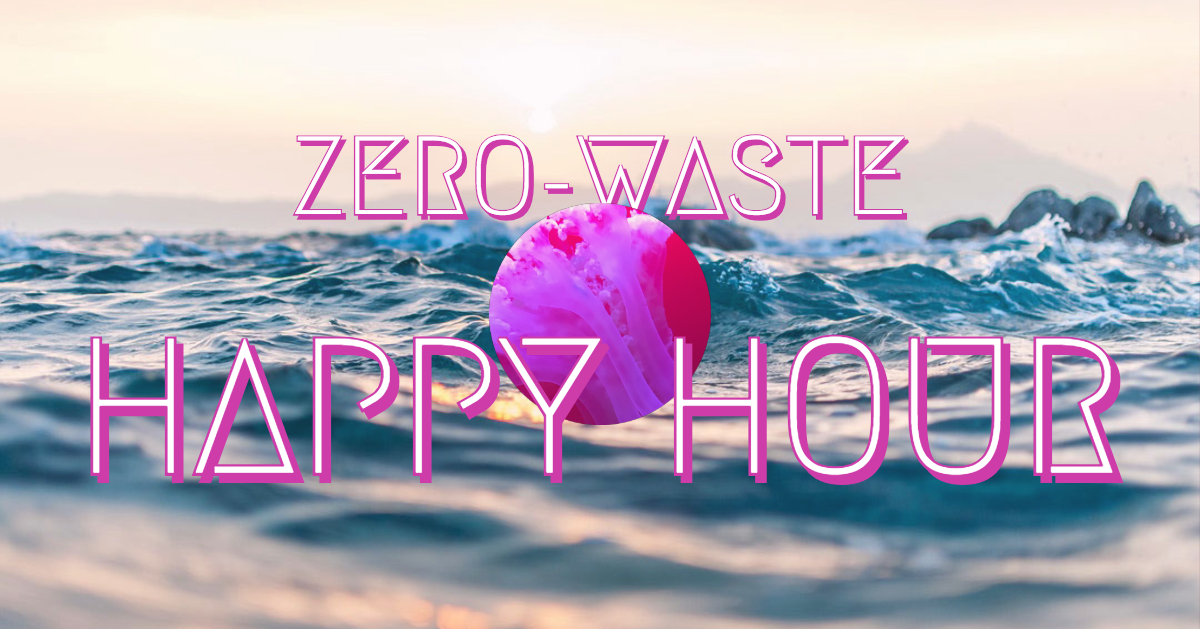 Zero Waste Happy Hour on Aug 3rd