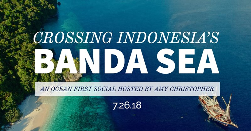 July Social: Crossing Indonesia's Banda Sea